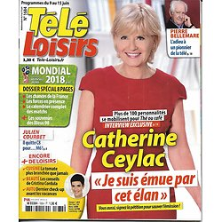 TELE LOISIRS n°1684 09/06/2018  Catherine Ceylac/ Mondial 2018/ Cordula/ Bellemare/ Homeland/ Brigitte avant Macron