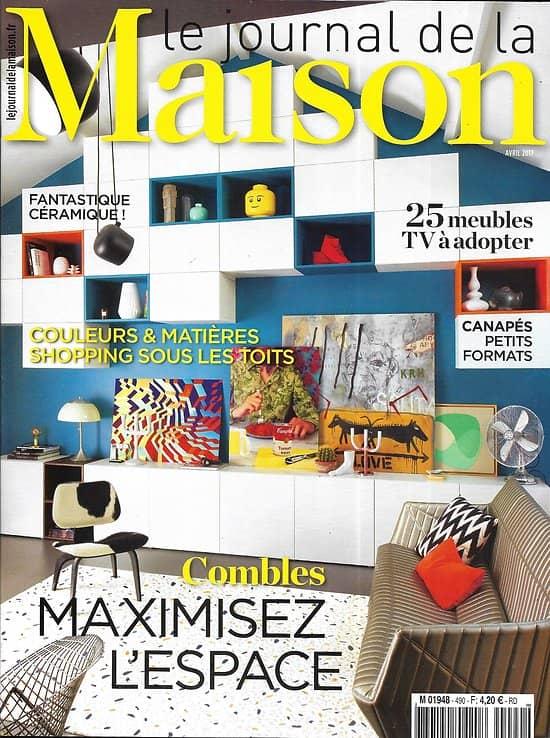 LE JOURNAL DE LA MAISON n°490 avril 2017  Combles: maximisez l'espace/ Couleurs et matières/ Gagnez en lumière
