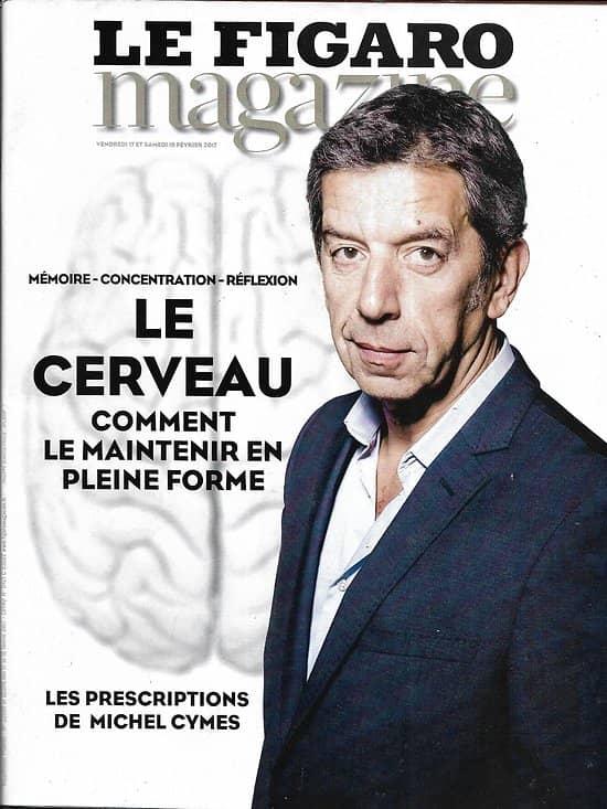 LE FIGARO MAGAZINE n°22558 17/02/2017  Cerveau: les prescriptions de Michel Cymes/ Vermeer/ Bénin/ pérou