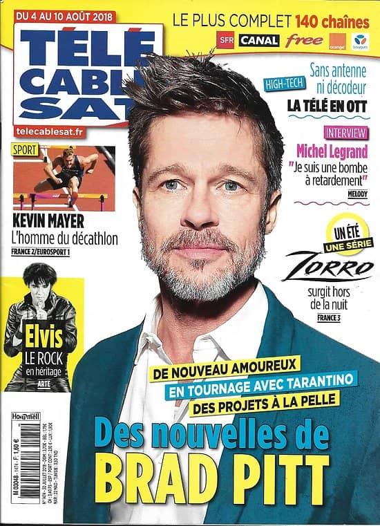 TELECABLE SAT HEBDO n°1474 04/08/2018  Brad Pitt/ Elvis Presley/ Zorro/ kévin Mayer/ Andrew Garfield/ Michel Legrand