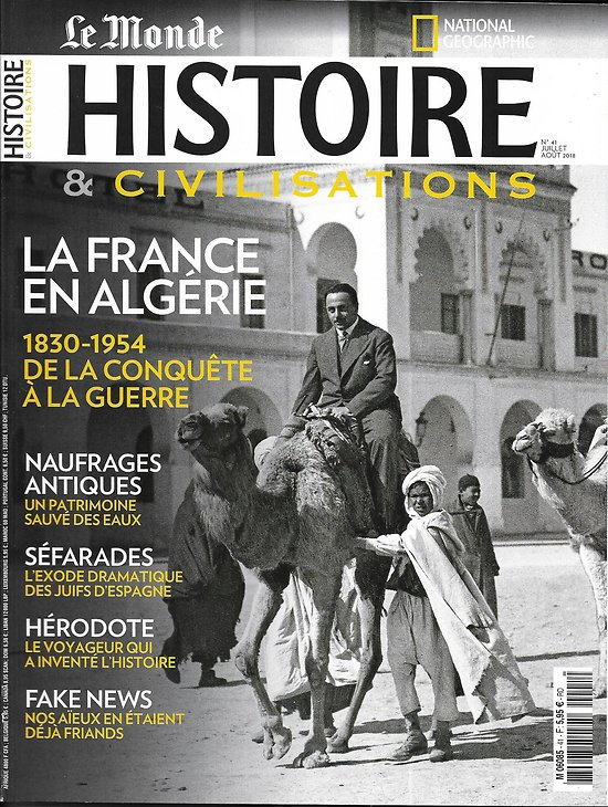 HISTOIRE&CIVILISATIONS n°41 juillet-août 2018  La France en Algérie/ Hérodote/ Séfarades/ Naufrages antiques/ Papyrus/ Fake news