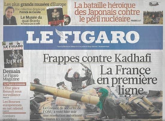 LE FIGARO n°20722 18/03/2011  Frappes contre Kadhafi/ Après le séisme au Japon/ Pianistes chinois/ Yoplait/ Nucléaire/