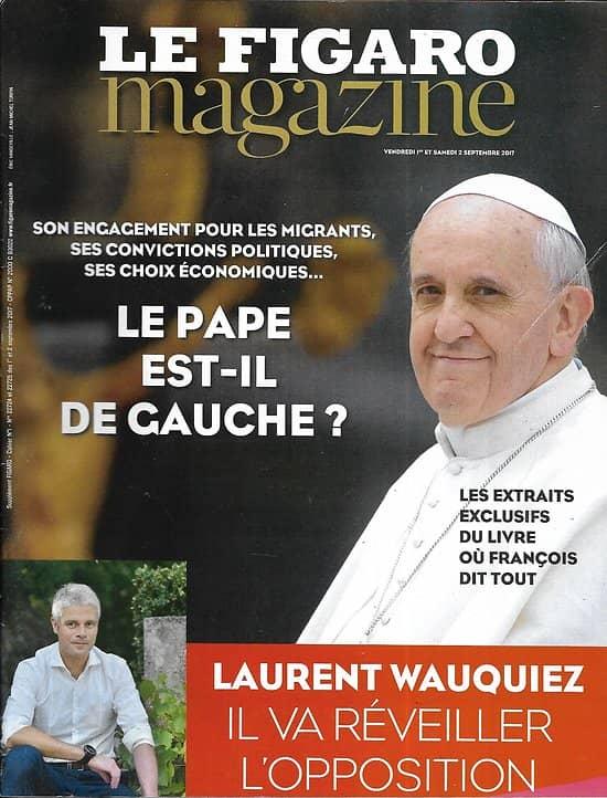 LE FIGARO MAGAZINE n°22724 01/09/2017 Le pape est-il de gauche?/ Wauquiez/ Niger au fil de l'eau/ Rentrée littéraire