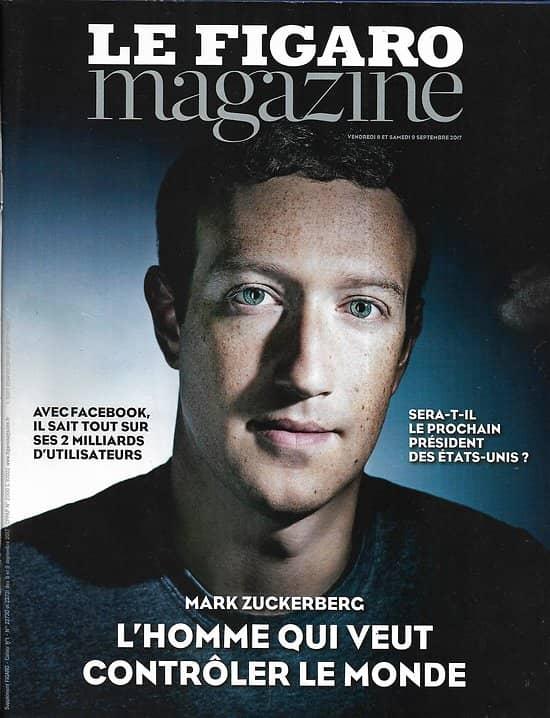 LE FIGARO MAGAZINE n°22730 08/09/2017  Zuckerberg, trop de pouvoir?/ Tensions en Irlande du Nord/Musée secret de Monet/ Nichols photojournalisme animal
