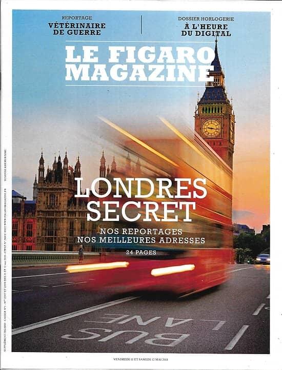 LE FIGARO MAGAZINE n°22937 11/05/2018  Londres secret/ Vétérinaires de guerre/ Spécial horlogerie