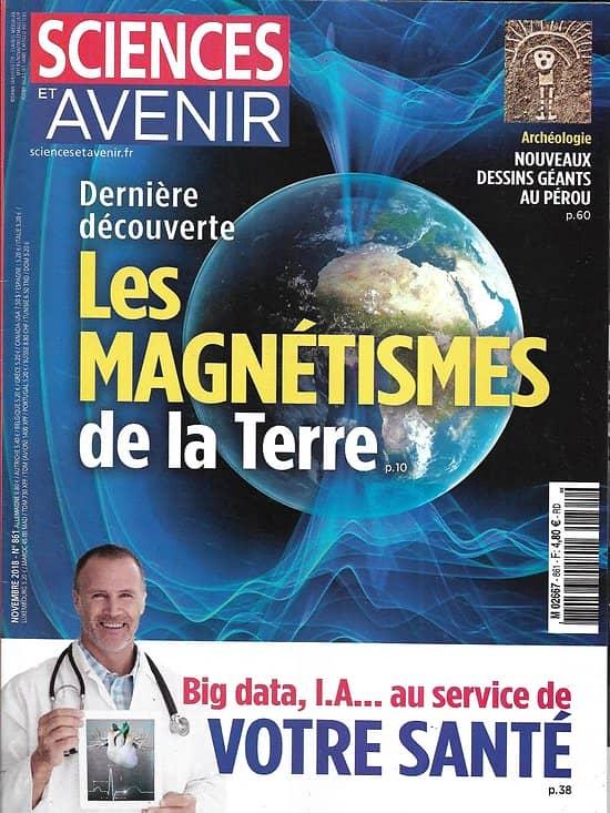 SCIENCES ET AVENIR n°861 novembre 2018  Les magnétismes de la Terre/ Santé & AI/ Effondrement des Alpes/ Tourisme responsable