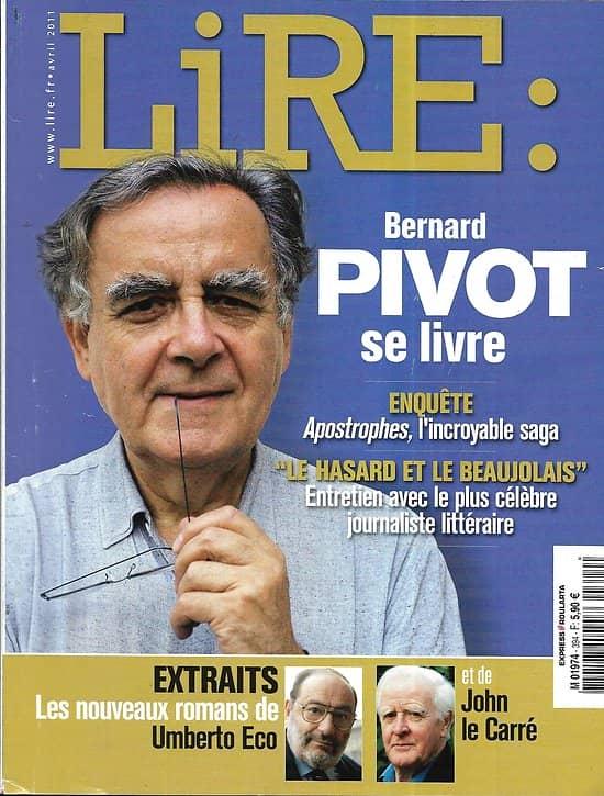 LIRE n°394 avril 2011  Berrnad Pivot se livre/ Alain Rey/ Cioran/ Umberto Eco/ John Le Carré