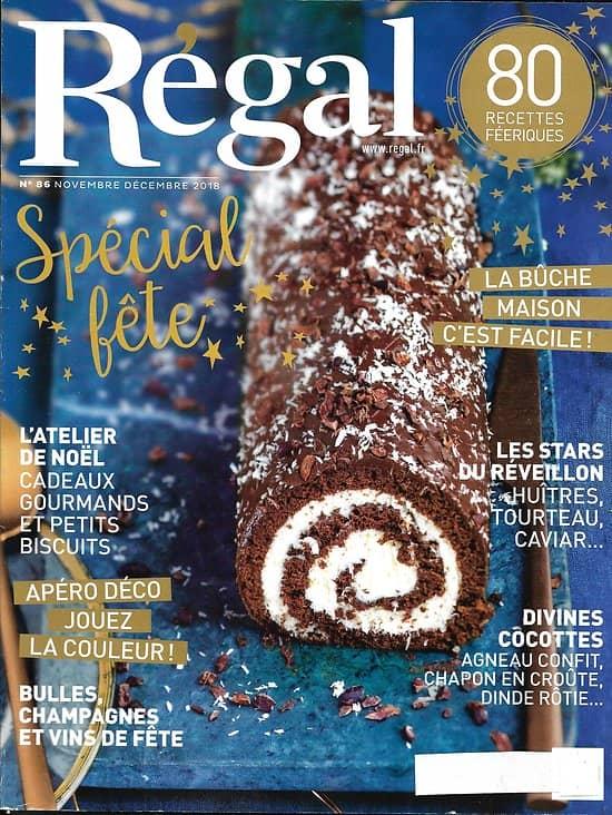 REGAL n°86 nov.-déc.2018  Spécial fête/ Bûche maison/ Apéro déco/ Vins/ Divines cocottes/ Stars du réveillon