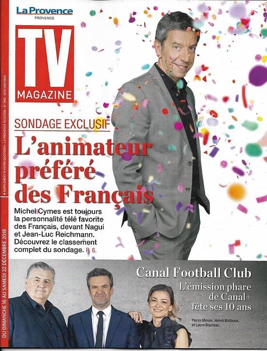 TV MAGAZINE 16/12/2018  Michel Cymes/ Animateurs préférés des Français/ canal Football Club/ La Villardière