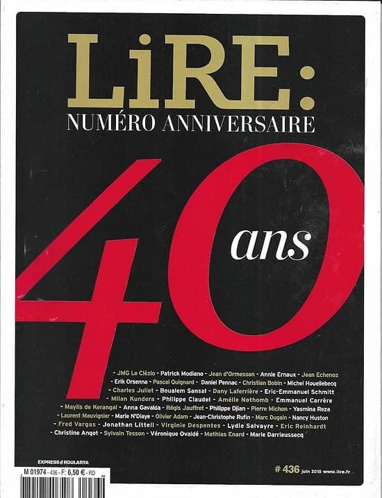 LIRE n°436 juin 2015  40 ans 40 écrivains/ Michel Serres/ Douglas Kennedy/ Busnel/ 40 meilleurs livres