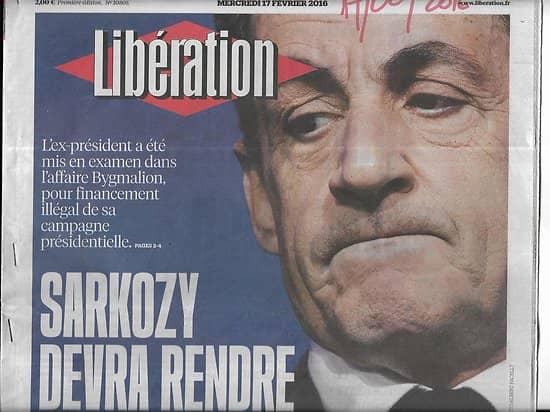 LIBERATION n°10805 17/02/2016  Sarkozy & affaire Bygmalion/ Terrorisme/ Hong Sang-soo/ Maïtena Biraben/ Laurence Rossignol