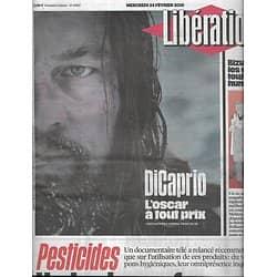 LIBERATION n°10811 24/02/2016  Leonardo Dicaprio/ Pesticides: laxisme français/ Bizutage/ Loi El Khomri/ Chantal Ackerman/ Spotify