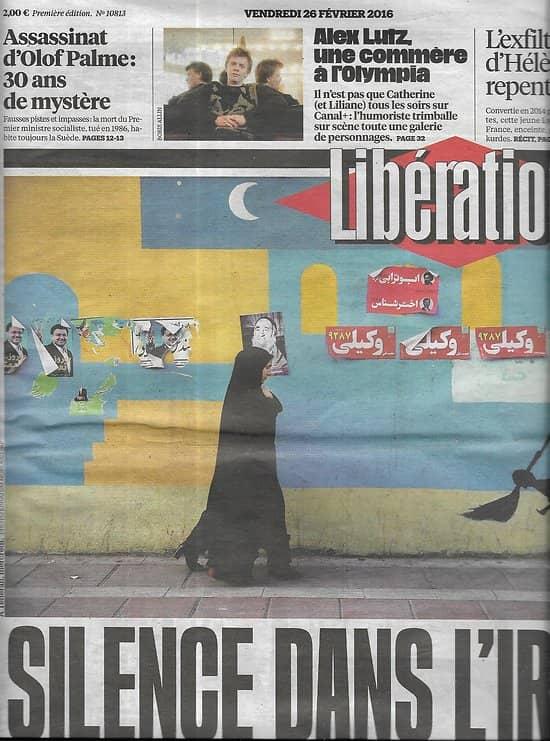 LIBERATION n°10813 26/02/2016  Silence en Iran, réformes en péril/ Le mystère de l'assassinat d'Olof Palme/ Alex Lutz/ Fifa/ Les jeunes et leur religion