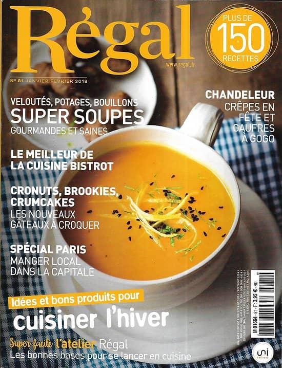 REGAL n°81 jan-fév.2018  Super soupes/ Cuisiner l'hiver/ Cuisine bistrot/ Nouveaux gâteaux à croquer/ Spécial Paris/ Chandeleur