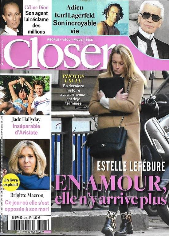 CLOSER n°715 22/02/2019  Estelle Lefébure/ Karl Lagerfeld/ Brigitte Macron/ Céline Dion/ Alain-Fabien Delon/ Jennifer Aniston/ Spécial influenceuses