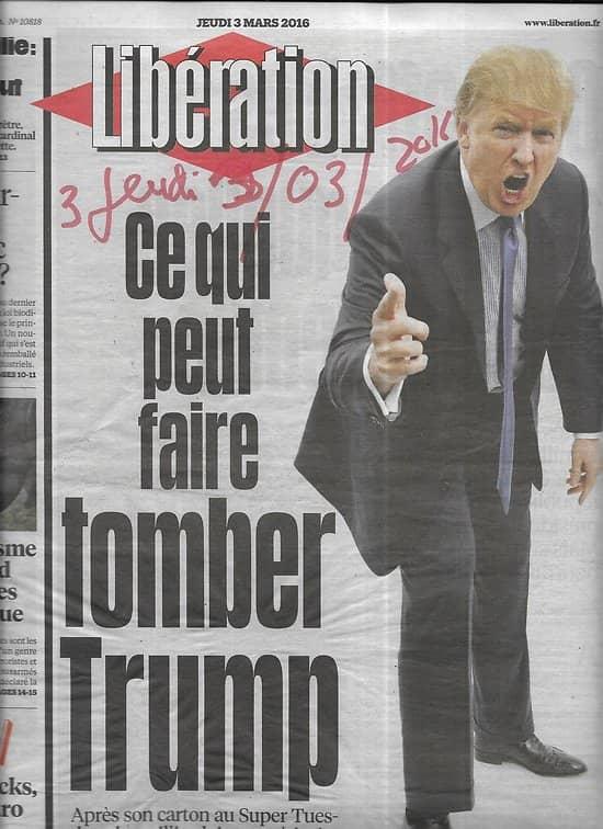 LIBERATION n°10818 03/03/2016  Trump, l'homme à affaires/ Pollueur-payeur/ Pédophilie/ Braconnage/ Facebook/ Olivier Sacks