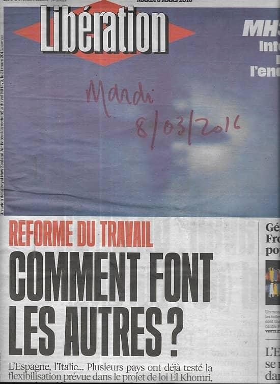 LIBERATION n°10822 08/03/2016  Réforme du travail en Europe/ Vol MH370/ Femen/ Gérard Fromanger/ Crise en Europe