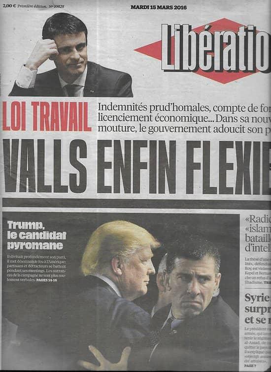 LIBERATION n°10828 15/03/2016  Loi Travail, Valls flexible/ Trump, candidat pyromane/ Philippe Cassard/ Les lève-tôt/ Radicalisation