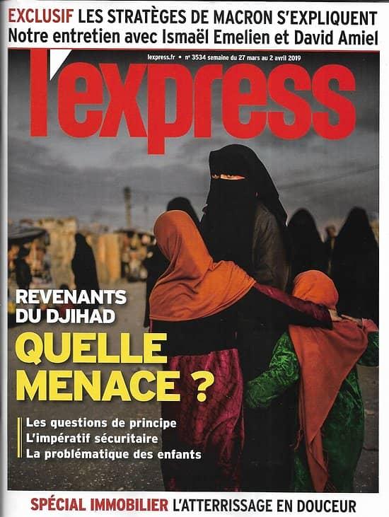 L'EXPRESS n°3534 27/03/2019  Revenants du djihad: quelle menace?/ Spécial immobilier/ Brexit: l'exaspération/ Raphaël Glucksmann
