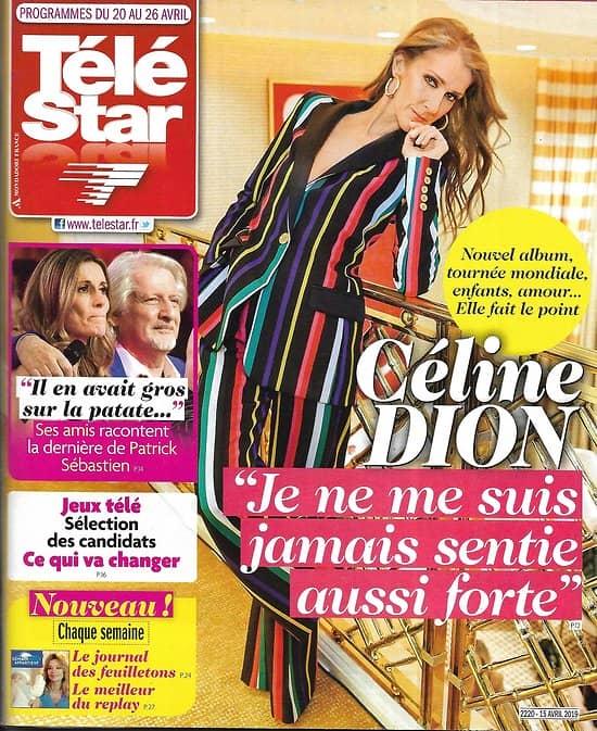 TELE STAR n°2220 20/04/2019  Céline Dion/ Patrick Sébastien/ M.Pokora/ Stallone/ Grey's Anatomy/ Noémie Lenoir