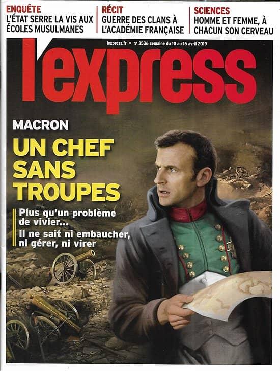 L'EXPRESS n°3536 10/04/2019  Macron, un chef sans troupes/ Jean d'Orléans/ ONF/ Ecoles musulmanes/ Académie Française