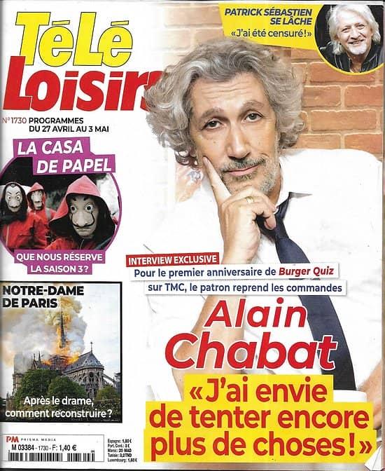 TELE LOISIRS n°1730 27/04/2019  Alain Chabat/ La casa de papel/ Notre-Dame/ Patrick Sébastien/ M.Pokora
