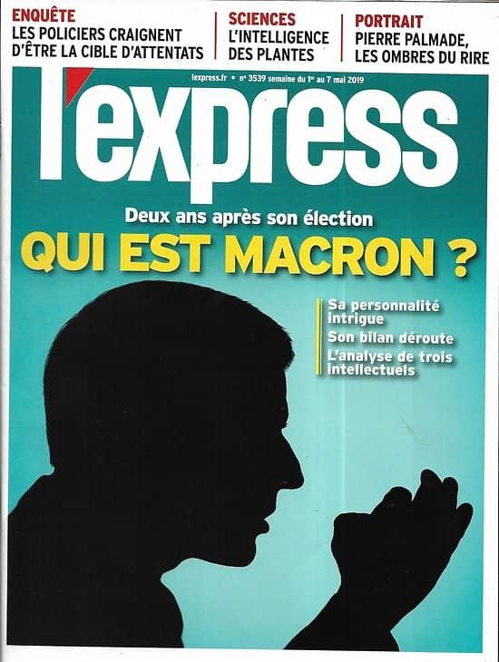 L'EXPRESS n°3539 01/05/2019  Qui est Macron?/ L'intelligence des plantes/ Policiers devenus cibles/ Pierre Palmade