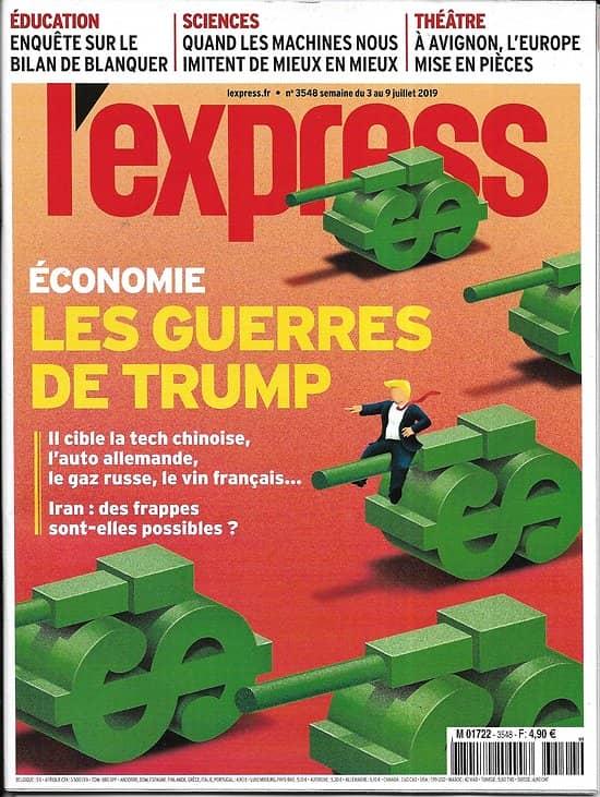 L'EXPRESS n°3548 03/07/2019  Economie: les guerres de Trump/ Bilan de Blanquer/ GPS: ondes brouillées/ Dr David Khayat/ Intelligence artificielle