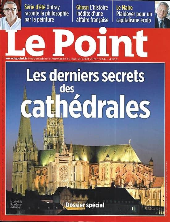 LE POINT n°2447 25/07/2019  Les derniers secrets des cathédrales/ Bruno Le Maire/ Surf/ Boris Johnson/ Pignon-Ernest