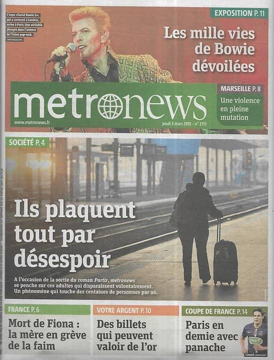 METRO NEWS n°2751 05/03/2015 Les mille vies de David Bowie/ Disparitions volontaires/ Valeur des billets/ PSG
