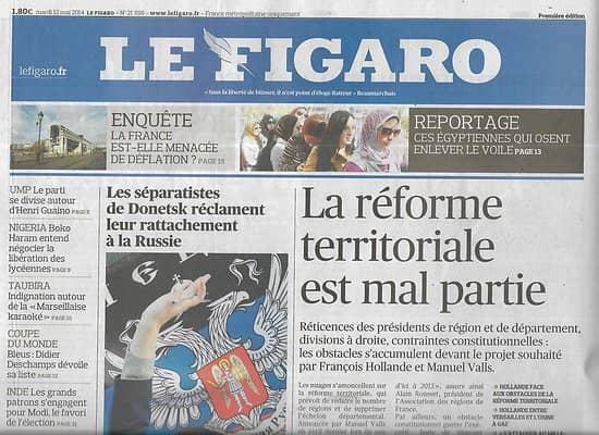 LE FIGARO n°21699 13/05/2014  Réforme territoriale/ Européennes/ Equipe de Fra ce/ Donetsk/ Boko Haram
