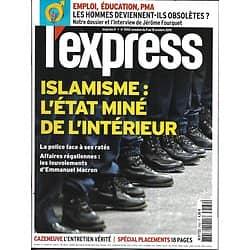 L'EXPRESS n°3562 09/10/2019  Islamisme: l'Etat miné de l'intérieur/ Les hommes obsolètes?/ Spécial placements/ Affaire Yann Moix