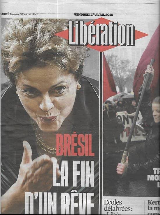 LIBERATION n°10842 01/04/2016  Brésil: la fin d'un rêve/ Loi travail/ Kertész/ Caryl Férey/ Ecoles à Marseille
