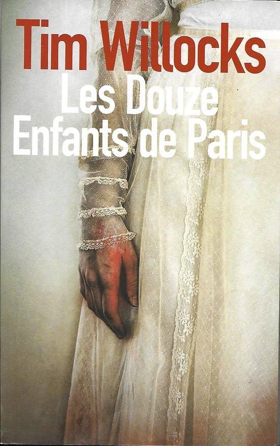 """""""Les Douze Enfants de Paris"""" Tim Willocks/ Comme neuf/ Livre broché grand format"""