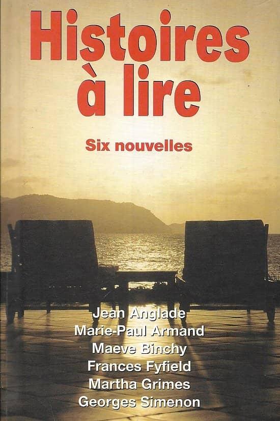 """""""Histoires à lire"""" Six nouvelles (Anglade, Armand, Binchy, Fyfield, Grimes, Simenon)/ Excellent état/ Livre poche"""