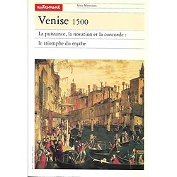 """Mémoires N°22 Fév.1993 """"Venise 1500: La puissance, la novation et la concorde: le triomphe du mythe"""""""