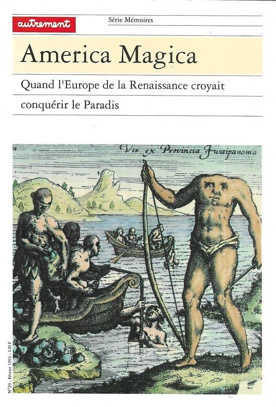 """Mémoires N°29 Fév.1994 """"America Magica: Quand l'Europe de la Renaissance croyait conquérir le Paradis"""""""