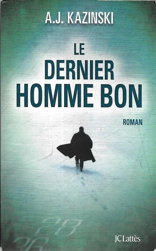 """Le dernier homme bon"" A.J. Kazinski/ Livre Grand Format/ JC Lattès/ Bon état"