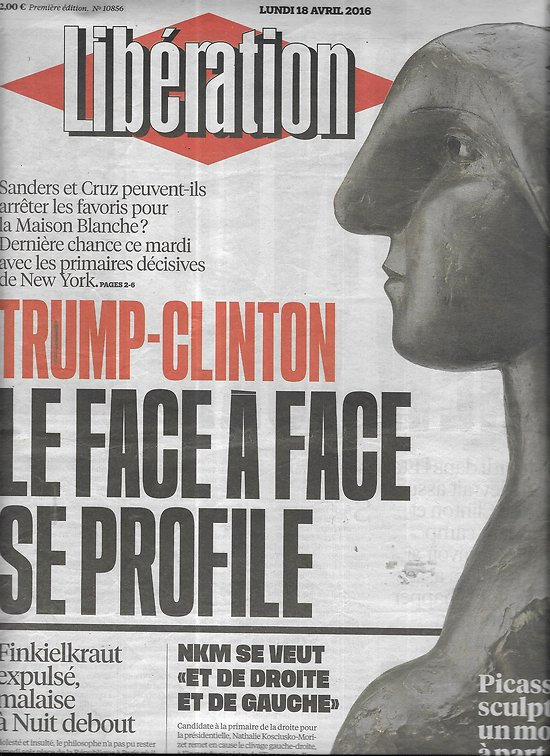 LIBERATION n°10856 18/04/2016  Trump-Clinton, face à face/ Séismes/ NKM/ Pablo Picasso/ Philippe Sollers