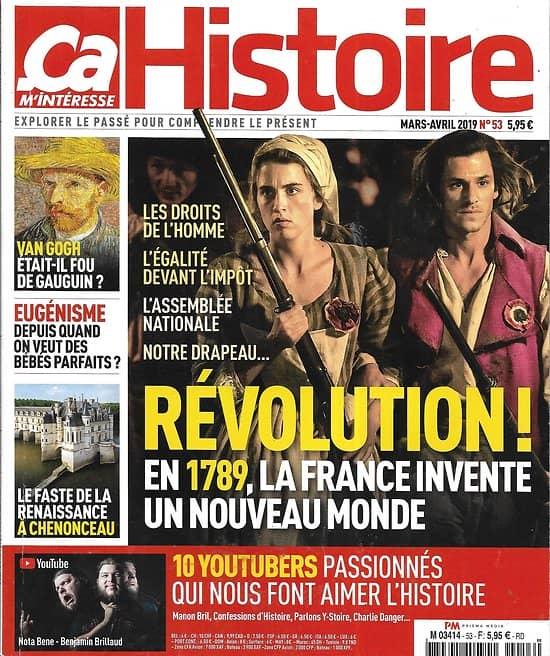 ÇA M'INTERESSE HISTOIRE n°53 mars-avril 2019  La Révolution de 1789/ YouTubers/ La Renaissance à Chenonceau/ Gauguin & Van Gogh