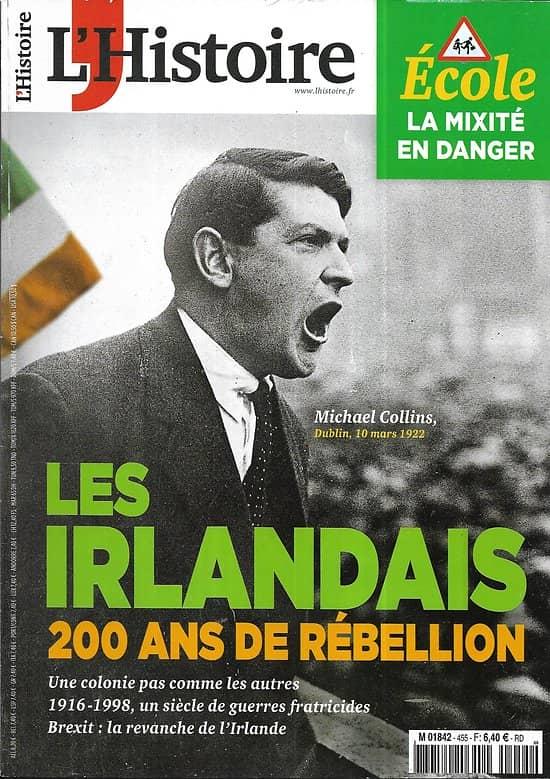 L'HISTOIRE n°455 Janvier 2019  Les irlandais: 200 ans de rébellion/ Ecole: la mixité en danger/ Ancien Vietnam/ Cléo de Mérode
