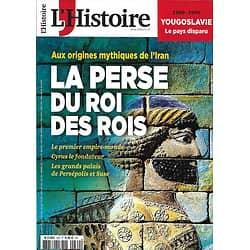 L'HISTOIRE n°460 Juin 2019  La Perse au temps du Roi des rois/ Yougoslavie, le pays disparu