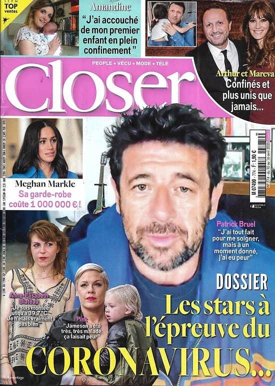 CLOSER n°774 10/04/2020  Les stars à l'épreuve du coronavirus/ Patrick Bruel/ Arthur/ Meghan Markle/ Val Kilmer/ Les Beckham