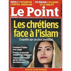 LE POINT n°2217 05/03/2015  Les chrétiens face à l'islam/ L'affaire de l'hôpital de Neuilly/ Pénibilité/ Helmut Berger/ Mode femmes