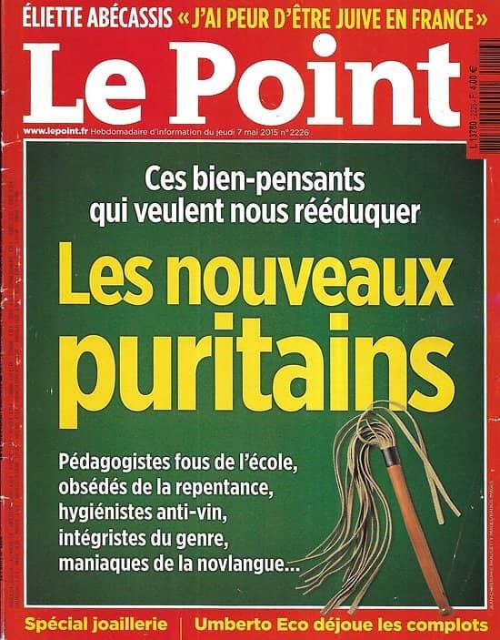 LE POINT n°2226 07/05/2015  Les nouveaux puritains/ Pierre Cardin/ USA: bavures de flics/ Spécial joaillerie/ Umberto Eco