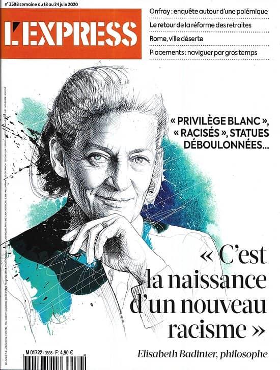 """L'EXPRESS n°3598 18/06/2020  E.Badinter: """"C'est la naissance d'un nouveau racisme""""/ Rome, ville déserte/ Réforme des retraites/ Michel Onfray/ Spécial placements"""
