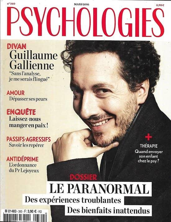PSYCHOLOGIES n°360 mars 2016  Guillaume Gallienne/ Paranormal/ Passifs-agressifs/ Dépasser ses peurs