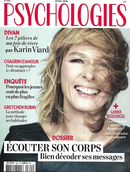 PSYCHOLOGIES n°361 avril 2016  Karin Viard/ Ecouter son corps/ Chagrin d'amour/ Habitudes
