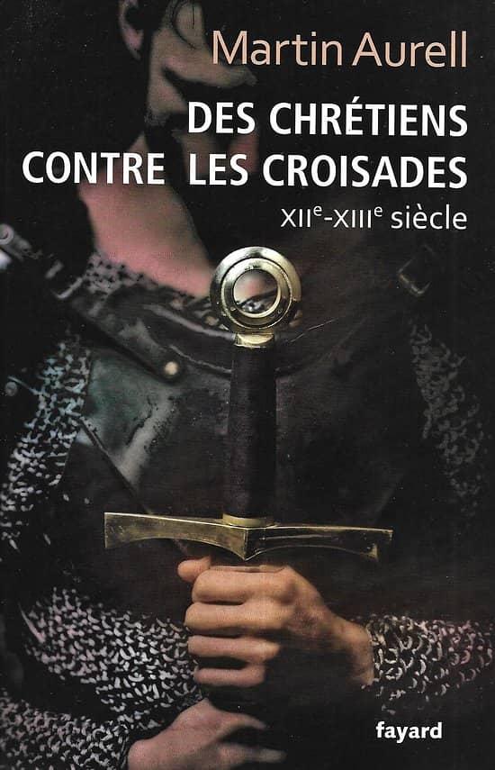 """""""Des Chrétiens contre des croisades, XII-XIIIè siècle"""" Martin Aurell/ Très bon état/ Livre grand format"""