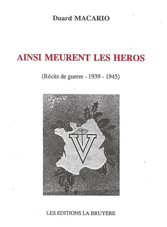 """""""Ainsi meurent les héros: Récits de guerre1939-1945) Duard Macario/ Rare/ Livre broché"""